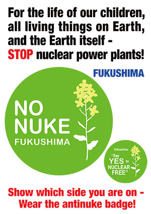 For the life of our children, all living things on Earth, and the Earth itself - STOP nuclear power plants!