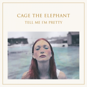CAGE THE ELEPHANT『Tell Me I'm Pretty』小