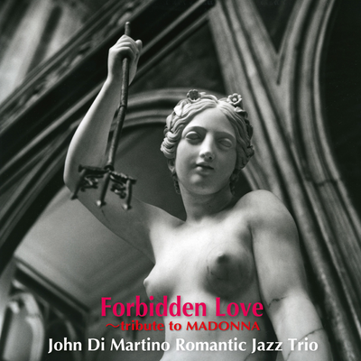 Forbidden Love ~tribute to MADONNA John Di Martino Romantic Jazz Trio