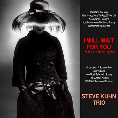 I Will Wait For You The Music Of Michel Legrand Steve Kuhn Trio