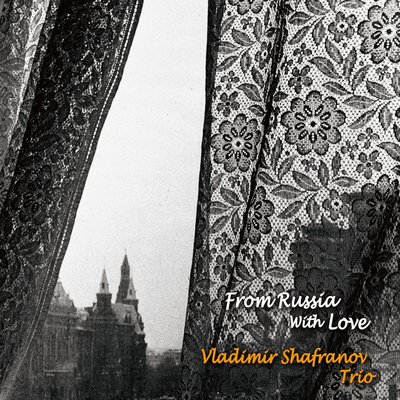 From Russia With Love Vladimir Shafranov Trio