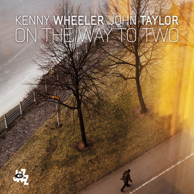 On The Way To Two Kenny Wheeler John Taylor