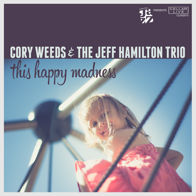 This Happy Madness Cory Weeds & The Jeff Hamilton Trio