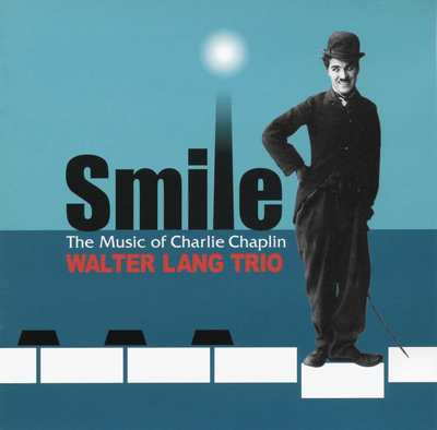 Smile~The Music Of Charlie Chaplin Walter Lang Trio