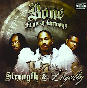 BONE THUGS-N-HARMONY「STRENGTH LOYALTY」