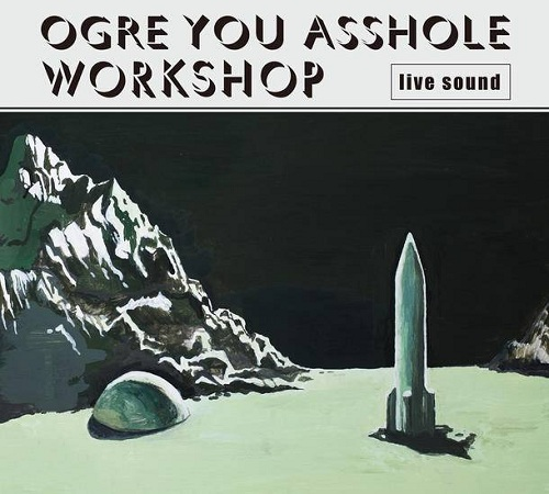 OGRE YOU ASSHOLE workshop